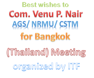 Best wishes to Com. Venu P. Nair /AGS/ NRMU/CSTM for Bangkok (Thailand) Meeting