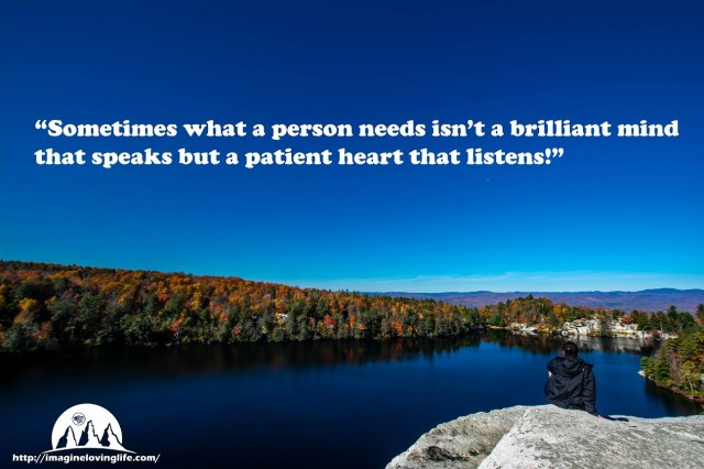 Sometimes, what a person needs is not a brilliant mind that speaks, but a patient heart that listens.
