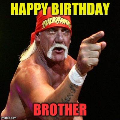 Gif Image Most Wanted Hulk Hogan Happy Birthday Brother Gif