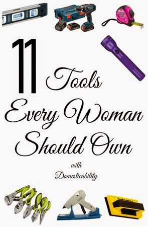 11 Tools Every Woman Should Own Domsticability. Best Inexpensive tools for beginners.