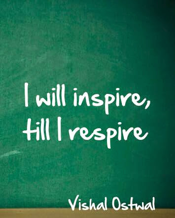 I will inspire, till I respire - Quote by Vishal Ostwal