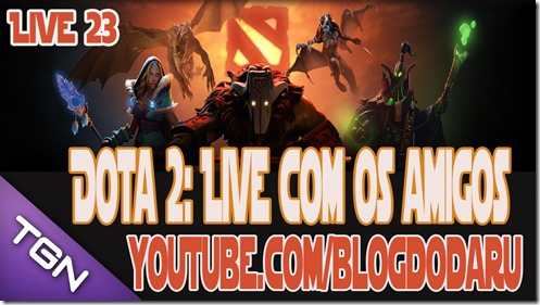 Dota 2- Live com os amigos #23