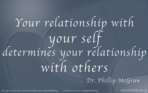 Your relationship with your self determines your relationship with others, Dr. Phillip McGraw