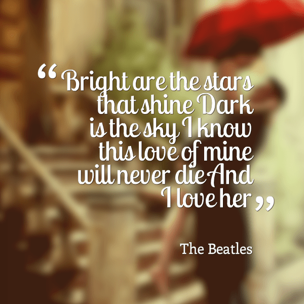 Bright Are The Stars That Shine Dark In The Sky. I Know This Love Of Mine  With Never Die. And I LOVE HER U2013 The Beatles