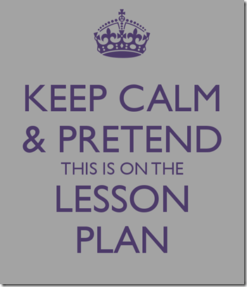 keep-calm-pretend-this-is-on-the-lesson-plan-209