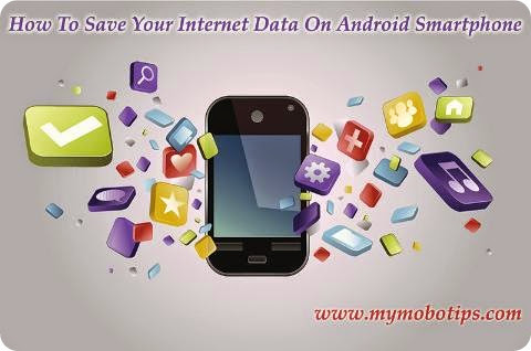 How To Save Your Internet Data On Android Smartphone- mymobotips