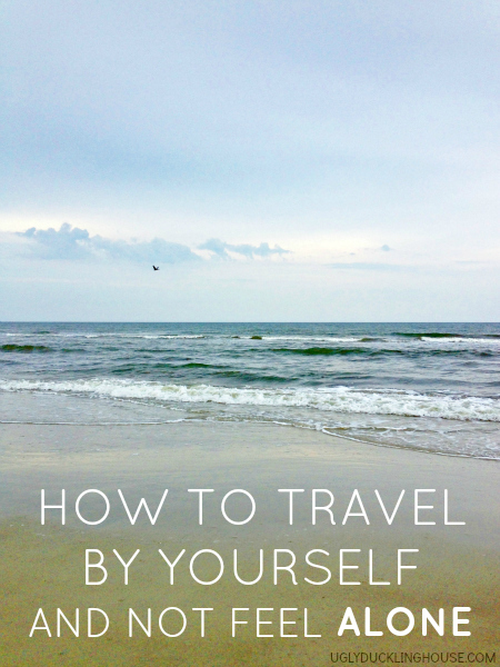 How to travel by yourself and not feel alone