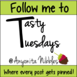 Follow me to Tasty Tuesdays on Anyonita Nibbles
