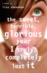 The Sweet, Terrible, Glorious Year I Truly, Completely Lost It : a Novel