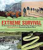 Extreme survival : [an adventurer's guide to the world's most dangerous places]