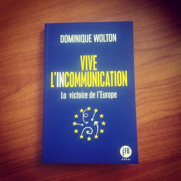 Dominique Wilton Vive l'incommunication La victoire de l'Europe