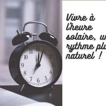 Vivre à l'heure solaire, un rythme plus naturel !