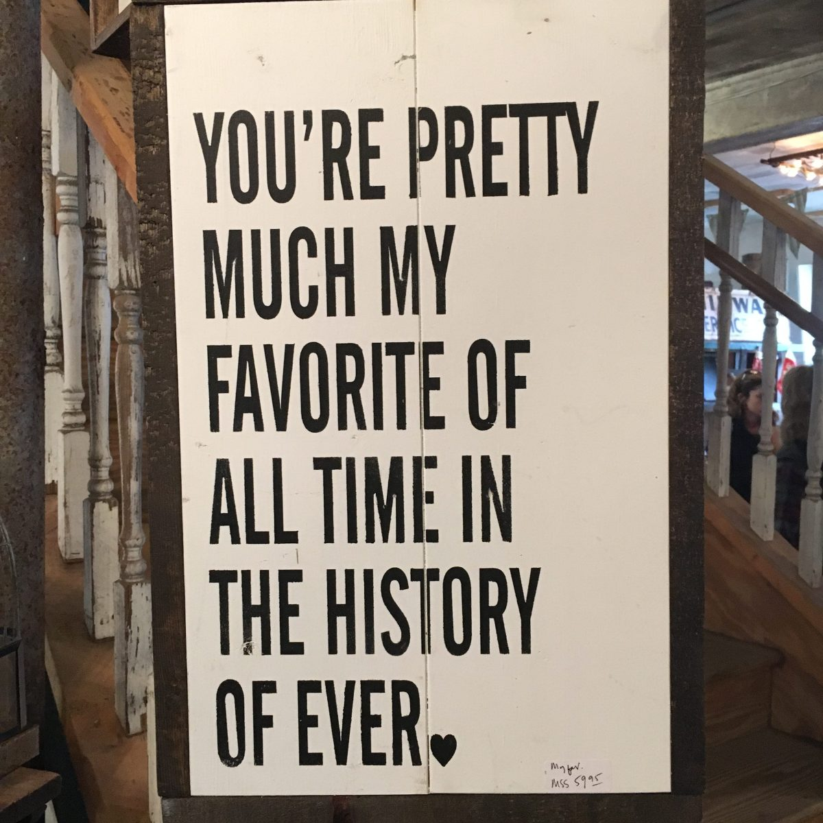 """rustic wood sign that reads """"you're pretty much my favorite of all time in the history of ever"""""""