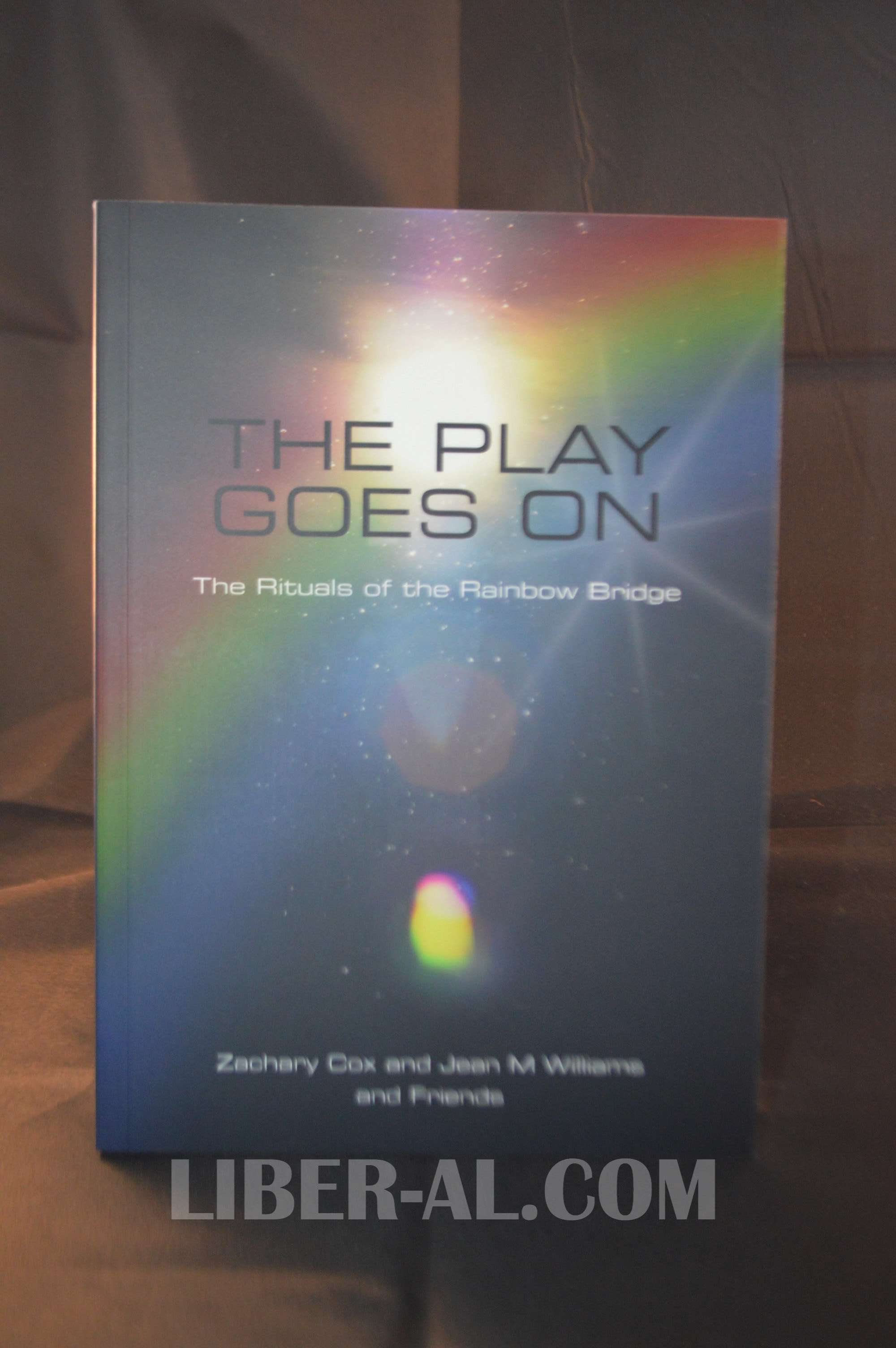The Play Goes On The Rituals Of Rainbow Bridge Liber Al