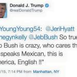"Donald Trump:  ""Jeb Bush Is Crazy, Who Cares That He Speaks Mexican, This is America, English !!"""