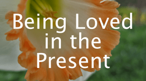 Being Loved in the Present | Libero Magazine