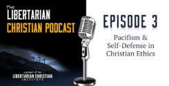 Ep 3: Pacifism And Self-Defense In Christian Ethics