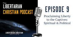 Ep 9: Proclaiming Liberty To The Captives: Spiritual & Political