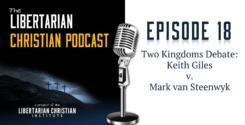 Ep 18: Debate: Keith Giles V. Mark Van Steenwyk On Two Kingdoms