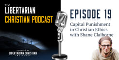 Ep 19: Capital Punishment In Christian Ethics With Shane Claiborne