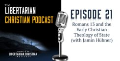 Ep 21: Romans 13 And Early Christian Theology Of The State