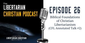 Biblical Foundations of Christian Libertarianism Pt 2- Libertarian Christian Podcast