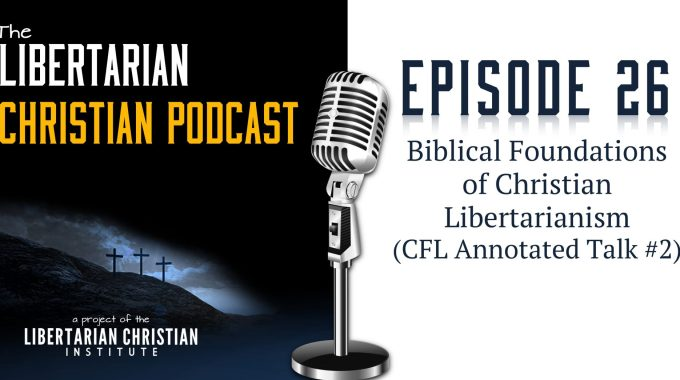 Ep 26: Biblical Foundations Of Christian Libertarianism (CFL Annotated Talk #2)