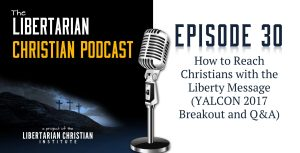 How to Reach Christians with the Liberty Message – Libertarian Christian Institute