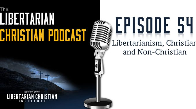 Ep 54: Libertarianism, Christian And Non-Christian