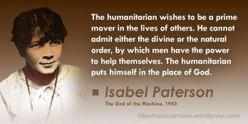 Isabel Paterson, God of the Machine, Libertarian, Voluntaryist, Ancap, politics, statism, statist, meme, humanitarianism, humanitarian, welfare state, quote