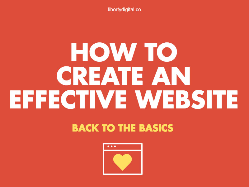 how to create an effective website back to basics web design liberty digital