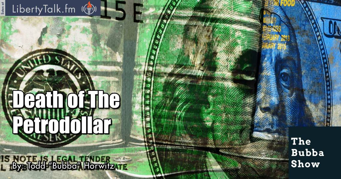 Death of The Petrodollar - The Bubba Show