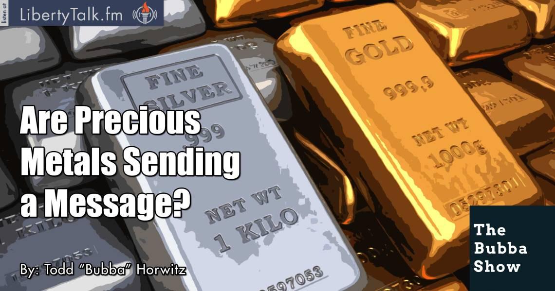 Are Precious Metals Sending a Message? - The Bubba Show