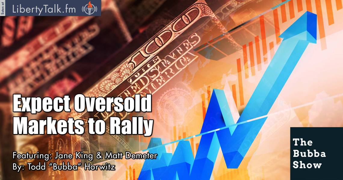 Expect Oversold Markets to Rally - The Bubba Show