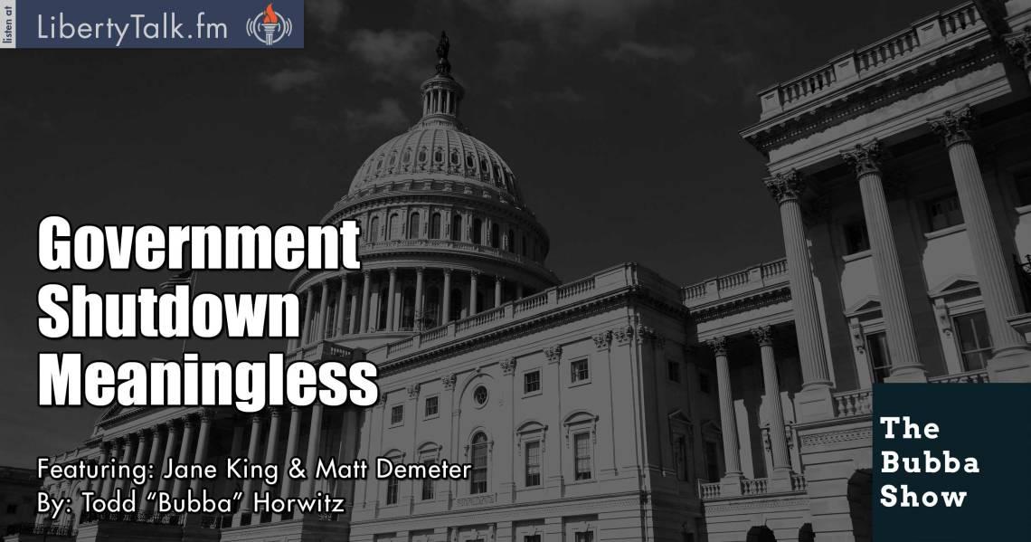 Government Shutdown Meaningless - The Bubba Show