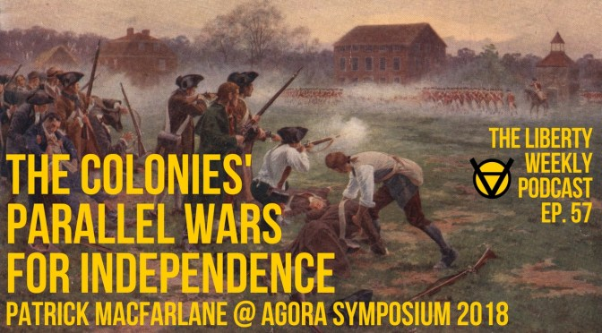 The Colonies' Parallel Wars for Independence: Patrick MacFarlane @ AgoraSymposium 2018 Ep. 57
