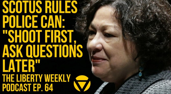 """SCOTUS Rules Police Can """"Shoot First, Ask Questions Later"""" Ep. 64"""
