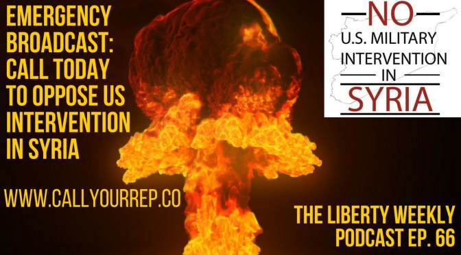 """EMERGENCY BROADCAST: Call Your Rep and Say """"No"""" to More US Intervention in Syria Ep. 66"""