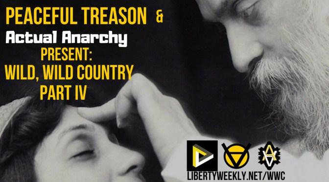 """Peaceful Treason Takes on """"Wild, Wild Country IV"""" Ep. 87"""