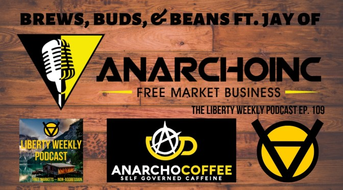 Brews, Buds, & Beans ft. Jay of AnarchoInc Ep. 109