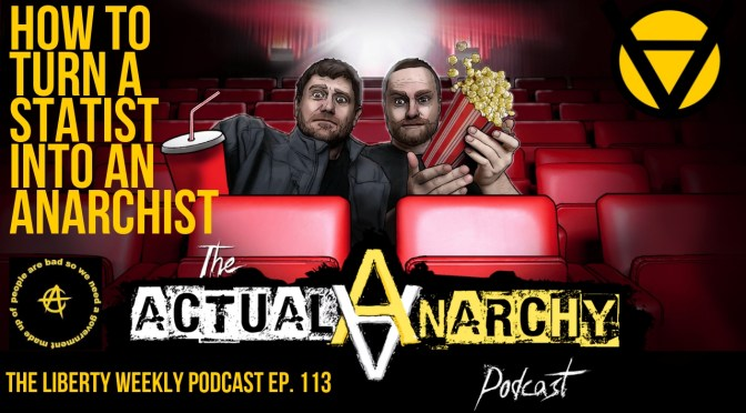 How to Turn a Statist into an Anarchist ft. Actual Anarchy Ep. 113