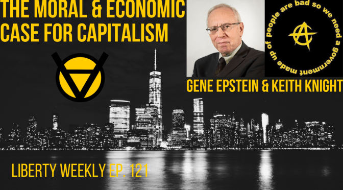 The Moral and Economic Case for Capitalism | Keith Knight Interviews Gene Epstein
