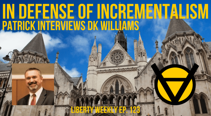 In Defense of Incrementalism with DK Williams Ep. 123