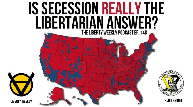 Is Secession *Really* the Libertarian Answer? Ep. 148
