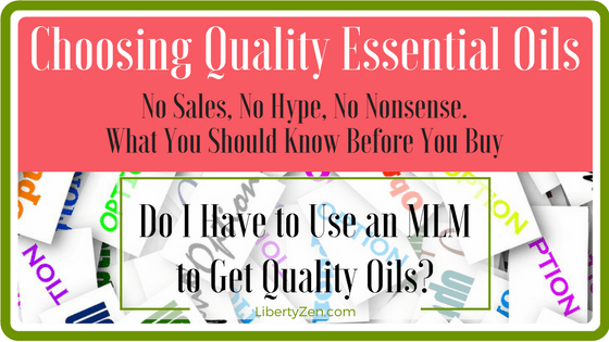 Choosing Quality Essential Oils – To MLM or Not To MLM Part 2