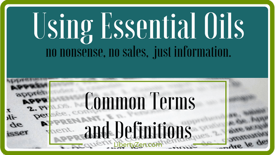 ABC's of Essential Oils – Common Terms and Definitions