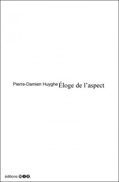 Pierre-Damien Huyghe - Éloge de l'aspect - éditions mix