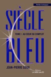 Siècle bleu, tome 1 : Au coeur du complot, de Jean-Pierre Goux, éditions La Mer Salée