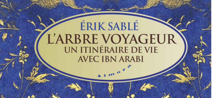 L'arbre voyageur - Itinéraire de vie avec Ibn Arabi