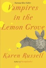 Vampires in the Lemon Grove by Karen Russell